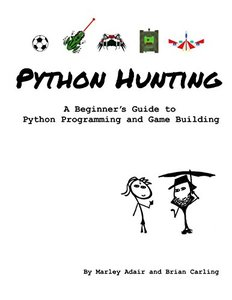 Python Hunting: A beginner's guide to programming and game building in Python for teens, tweens and newbies.-cover