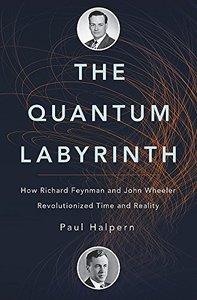 The Quantum Labyrinth: How Richard Feynman and John Wheeler Revolutionized Time and Reality (Hardcover)-cover