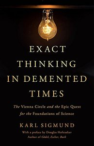 Exact Thinking in Demented Times: The Vienna Circle and the Epic Quest for the Foundations of Science (Hardcover)