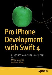 Pro iPhone Development with Swift 4: Design and Manage Top Quality Apps-cover
