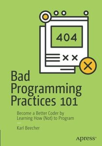 Bad Programming Practices 101: Become a Better Coder by Learning How (Not) to Program-cover
