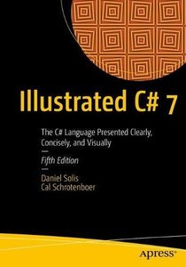 Illustrated C# 7: The C# Language Presented Clearly, Concisely, and Visually, 5/e