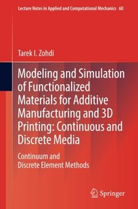 Modeling and Simulation of Functionalized Materials for Additive Manufacturing and 3D Printing: Continuous and Discrete Media: Continuum and Discrete ... Notes in Applied and Computational Mechanics)