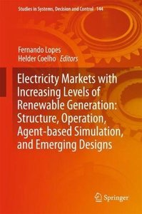 Electricity Markets with Increasing Levels of Renewable Generation: Structure, Operation, Agent-based Simulation, and Emerging Designs (Studies in Systems, Decision and Control)