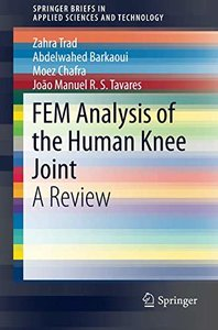 FEM Analysis of the Human Knee Joint: A Review (SpringerBriefs in Applied Sciences and Technology)-cover