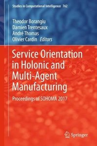 Service Orientation in Holonic and Multi-Agent Manufacturing: Proceedings of SOHOMA 2017 (Studies in Computational Intelligence)-cover