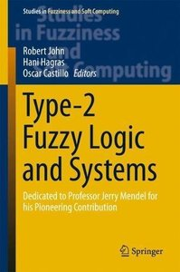 Type-2 Fuzzy Logic and Systems: Dedicated to Professor Jerry Mendel for his Pioneering Contribution (Studies in Fuzziness and Soft Computing)