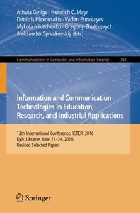 Information and Communication Technologies in Education, Research, and Industrial Applications: 12th International Conference, ICTERI 2016, Kyiv, ... in Computer and Information Science)-cover