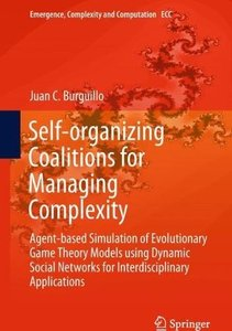 Self-organizing Coalitions for Managing Complexity: Agent-based Simulation of Evolutionary Game Theory Models using Dynamic Social Networks for ... (Emergence, Complexity and Computation)-cover