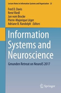 Information Systems and Neuroscience: Gmunden Retreat on NeuroIS 2017 (Lecture Notes in Information Systems and Organisation)
