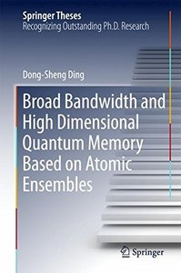 Broad Bandwidth and High Dimensional Quantum Memory Based on Atomic Ensembles (Springer Theses)-cover