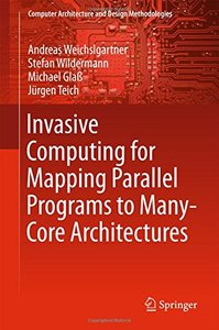 Invasive Computing for Mapping Parallel Programs to Many-Core Architectures (Computer Architecture and Design Methodologies)