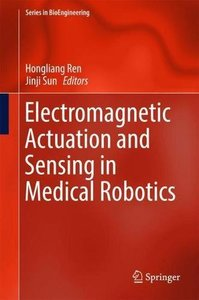 Electromagnetic Actuation and Sensing in Medical Robotics (Series in BioEngineering)