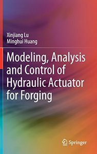 Modeling, Analysis and Control of Hydraulic Actuator for Forging-cover
