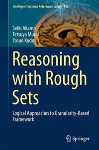 Reasoning with Rough Sets: Logical Approaches to Granularity-Based Framework (Intelligent Systems Reference Library)