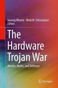 The Hardware Trojan War: Attacks, Myths, and Defenses