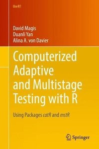 Computerized Adaptive and Multistage Testing with R: Using Packages catR and mstR (Use R!)