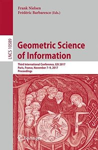 Geometric Science of Information: Third International Conference, GSI 2017, Paris, France, November 7-9, 2017, Proceedings (Lecture Notes in Computer Science)