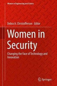 Women in Security: Changing the Face of Technology and Innovation (Women in Engineering and Science)