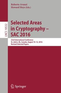Selected Areas in Cryptography – SAC 2016: 23rd International Conference, St. John's, NL, Canada, August 10-12, 2016, Revised Selected Papers (Lecture Notes in Computer Science)-cover