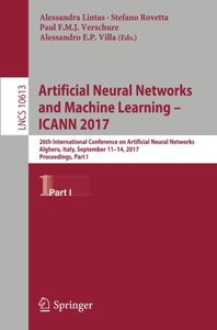 Artificial Neural Networks and Machine Learning – ICANN 2017: 26th International Conference on Artificial Neural Networks, Alghero, Italy, September ... Part I (Lecture Notes in Computer Science)-cover