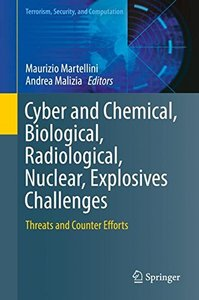 Cyber and Chemical, Biological, Radiological, Nuclear, Explosives Challenges: Threats and Counter Efforts (Terrorism, Security, and Computation)-cover