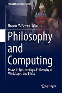Philosophy and Computing: Essays in Epistemology, Philosophy of Mind, Logic, and Ethics (Philosophical Studies Series)-cover
