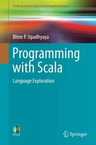 Programming with Scala: Language Exploration (Undergraduate Topics in Computer Science)-cover