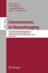 Connectomics in NeuroImaging: First International Workshop, CNI 2017, Held in Conjunction with MICCAI 2017, Quebec City, QC, Canada, September 14, 2017, Proceedings (Lecture Notes in Computer Science)-cover