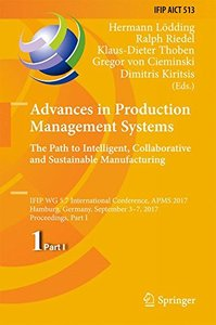 Advances in Production Management Systems. The Path to Intelligent, Collaborative and Sustainable Manufacturing: IFIP WG 5.7 International Conference, ... in Information and Communication Technology)
