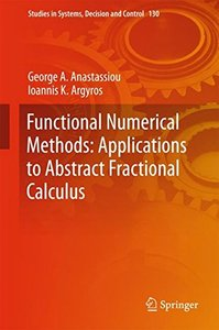 Functional Numerical Methods: Applications to Abstract Fractional Calculus (Studies in Systems, Decision and Control)