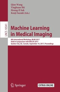 Machine Learning in Medical Imaging: 8th International Workshop, MLMI 2017, Held in Conjunction with MICCAI 2017, Quebec City, QC, Canada, September ... (Lecture Notes in Computer Science)-cover