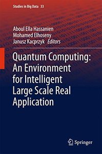 Quantum Computing:An Environment for Intelligent Large Scale Real Application (Studies in Big Data)