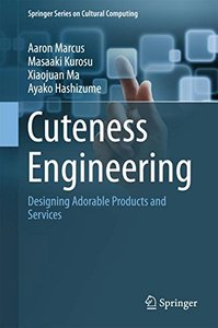 Cuteness Engineering: Designing Adorable Products and Services (Springer Series on Cultural Computing)