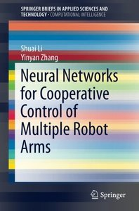 Neural Networks for Cooperative Control of Multiple Robot Arms (SpringerBriefs in Applied Sciences and Technology)