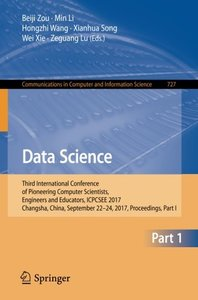 Data Science: Third International Conference of Pioneering Computer Scientists, Engineers and Educators, ICPCSEE 2017, Changsha, China, September ... in Computer and Information Science)-cover