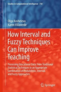 How Interval and Fuzzy Techniques Can Improve Teaching: Processing Educational Data: From Traditional Statistical Techniques to an Appropriate ... (Studies in Computational Intelligence)-cover