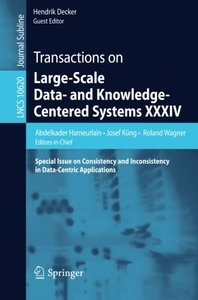 34: Transactions on Large-Scale Data- and Knowledge-Centered Systems XXXIV: Special Issue on Consistency and Inconsistency in Data-Centric Applications (Lecture Notes in Computer Science)