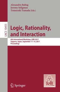 Logic, Rationality, and Interaction: 6th International Workshop, LORI 2017, Sapporo, Japan, September 11-14, 2017, Proceedings (Lecture Notes in Computer Science)-cover