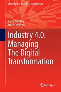 Industry 4.0: Managing The Digital Transformation (Springer Series in Advanced Manufacturing)-cover