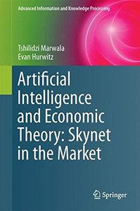 Artificial Intelligence and Economic Theory: Skynet in the Market (Advanced Information and Knowledge Processing)-cover