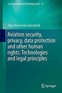 Aviation Security, Privacy, Data Protection and Other Human Rights: Technologies and Legal Principles (Law, Governance and Technology Series)-cover