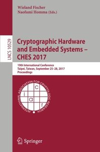 Cryptographic Hardware and Embedded Systems – CHES 2017: 19th International Conference, Taipei, Taiwan, September 25-28, 2017, Proceedings (Lecture Notes in Computer Science)-cover