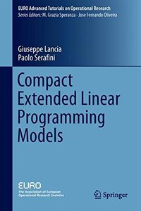 Compact Extended Linear Programming Models (EURO Advanced Tutorials on Operational Research)-cover