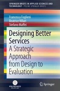 Designing Better Services: A Strategic Approach from Design to Evaluation (SpringerBriefs in Applied Sciences and Technology)