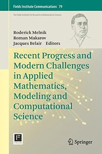 Recent Progress and Modern Challenges in Applied Mathematics, Modeling and Computational Science (Fields Institute Communications)
