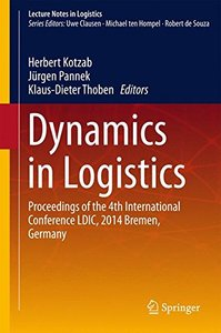 Dynamics in Logistics: Proceedings of the 4th International Conference LDIC, 2014 Bremen, Germany (Lecture Notes in Logistics)