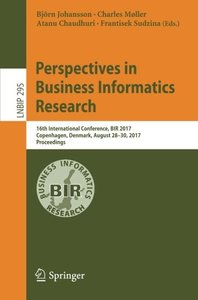 Perspectives in Business Informatics Research: 16th International Conference, BIR 2017, Copenhagen, Denmark, August 28–30, 2017, Proceedings (Lecture Notes in Business Information Processing)-cover