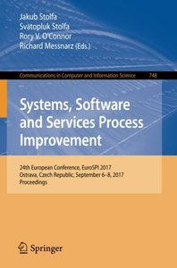 Systems, Software and Services Process Improvement: 24th European Conference, EuroSPI 2017, Ostrava, Czech Republic, September 6–8, 2017, Proceedings ... in Computer and Information Science)
