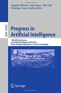 Progress in Artificial Intelligence: 18th EPIA Conference on Artificial Intelligence, EPIA 2017, Porto, Portugal, September 5-8, 2017, Proceedings (Lecture Notes in Computer Science)-cover